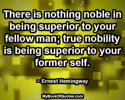 There is nothing noble in being superior to your fellow man