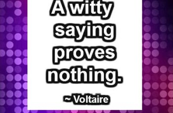 A witty saying proves nothing. ~ Voltaire