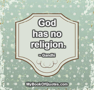God has no religion. ~ Gandhi