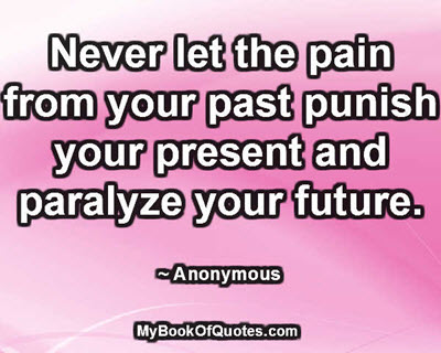 Never let the pain from your past punish your present