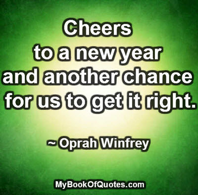 Cheers to a new year and another chance for us to get it right. ~ Oprah Winfrey