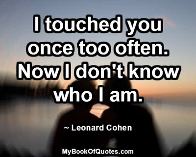 I touched you once too often