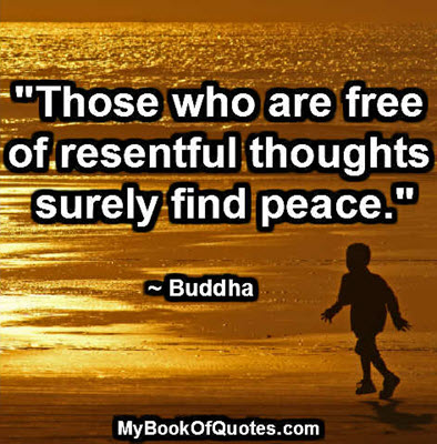 """""""Those who are free of resentful thoughts surely find peace."""" ~ Buddha"""