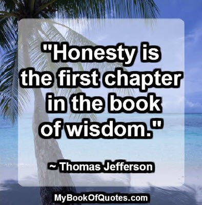 """""""Honesty is the first chapter in the book of wisdom."""" ~ Thomas Jefferson"""
