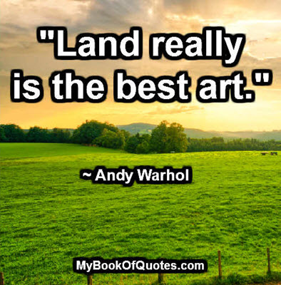 """""""Land really is the best art."""" ~ Andy Warhol"""