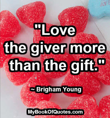 """""""Love the giver more than the gift."""" ~ Brigham Young"""