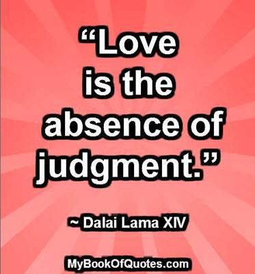 """""""Love is the absence of judgment."""" ~ Dalai Lama XIV"""