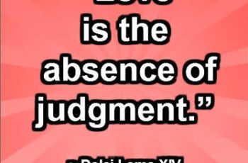 """Love is the absence of judgment."" ~ Dalai Lama XIV"