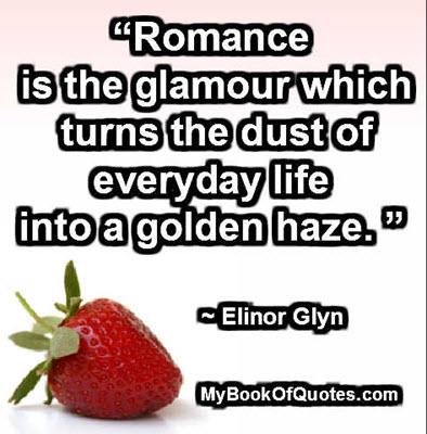 """""""Romance is the glamour which turns the dust of everyday life into a golden haze. """" ~ Elinor Glyn"""