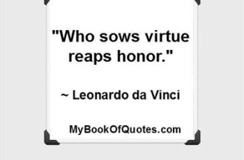 """Who sows virtue reaps honor."" ~ Leonardo da Vinci"