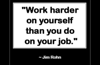 """Work harder on yourself than you do on your job."" ~ Jim Rohn"