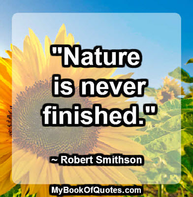 """Nature is never finished."" ~ Robert Smithson"