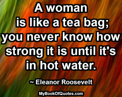 A woman is like a tea bag