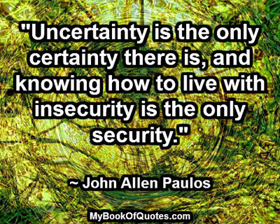 Uncertainty is the only certainty