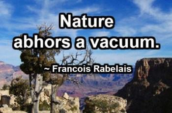 Nature abhors a vacuum