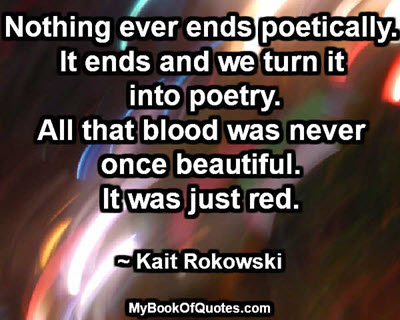 Nothing ever ends poetically