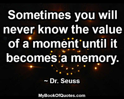Sometimes you will never know the value of a moment