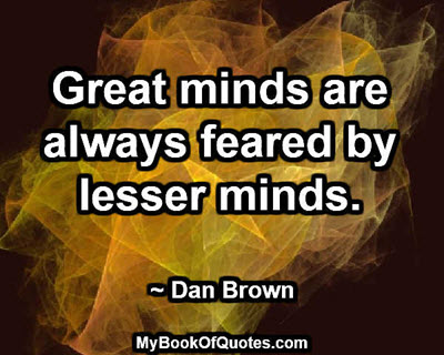 Great minds are always feared