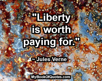 """Liberty is worth paying for."" ~ Jules Verne"