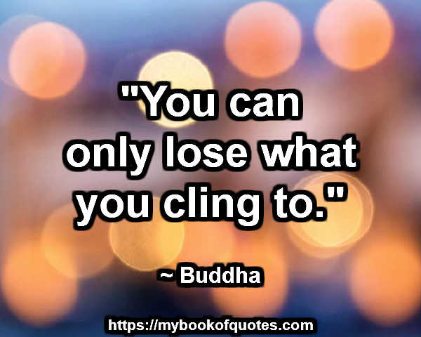 you can only lose what you cling to
