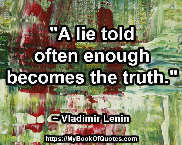 a lie told often enough
