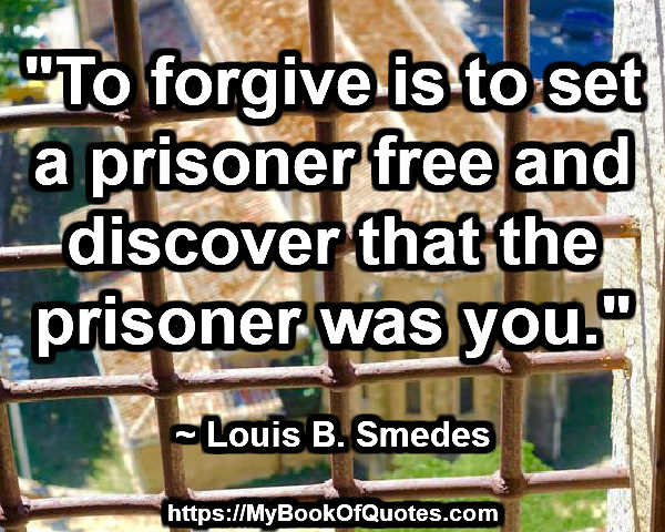 to_forgive_is_to_set_a_prisoner_free