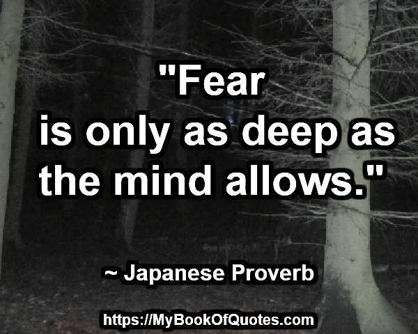 fear is only as deep as the mind allows