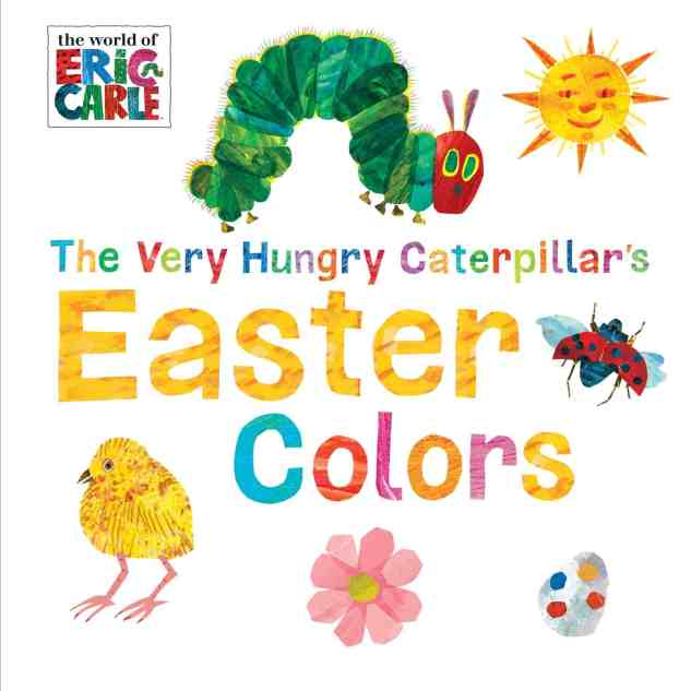 the very hungry caterpillar's easter colors eric carle best easter books for toddlers