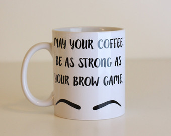 May your coffee be as strong as your brow game