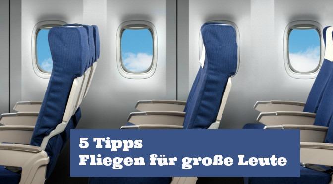 5 Tipps - Fliegen für große Leute