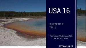 Reisebericht 2016 Teil 2 - Yellowstone, Dinosaur NM, Arches, Denver