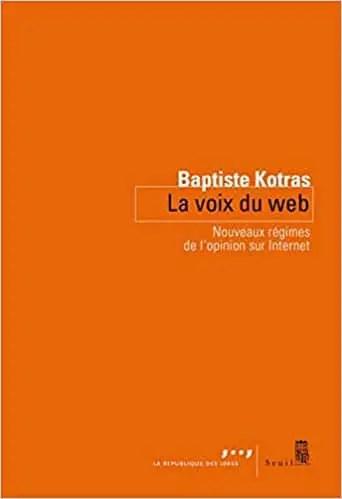 La voix du web - Nouveaux régimes de l'opinion sur Internet