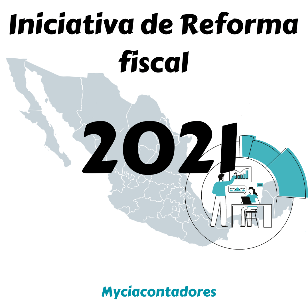 SE PRESENTA LA INICIATIVA DE REFORMA FISCAL 2021