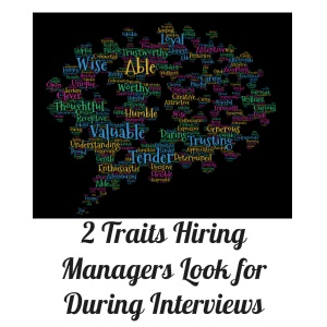 2 Traits Hiring Managers Look for During Interviews