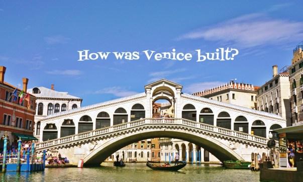 How was Venice built?