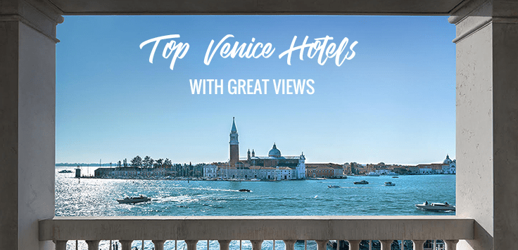 Top Venice Hotels With Great Views My Corner Of Italy