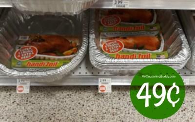 Get your Turkey Pan now! Handi Foil Extra Deep Pans 49¢ at Publix