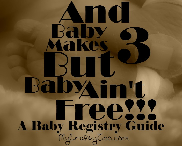 Baby Registry: And Baby Makes 3 But Baby Ain't Free!