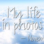 My life in photos – november #1