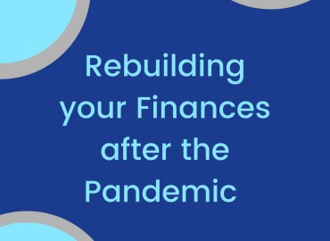 Rebuilding your finances after the pandemic