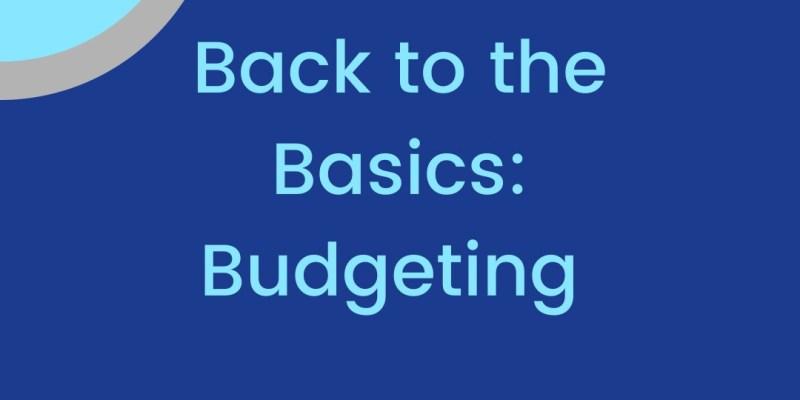 Back to the Basics: Budgeting