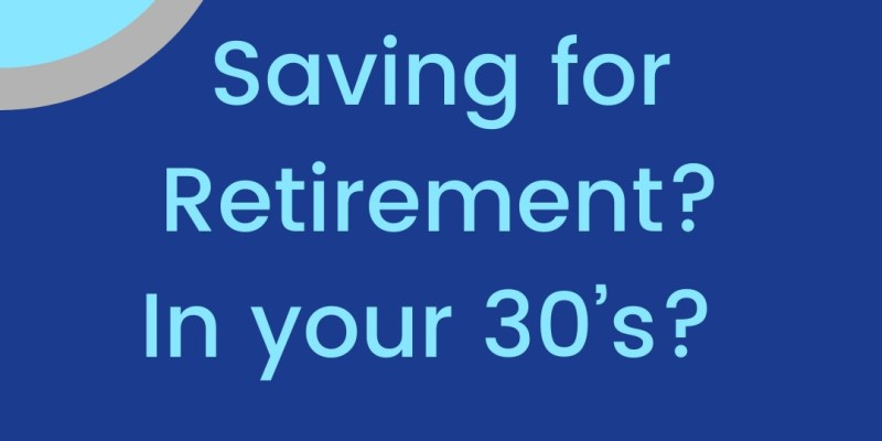 Saving for Retirement? In your 30's?
