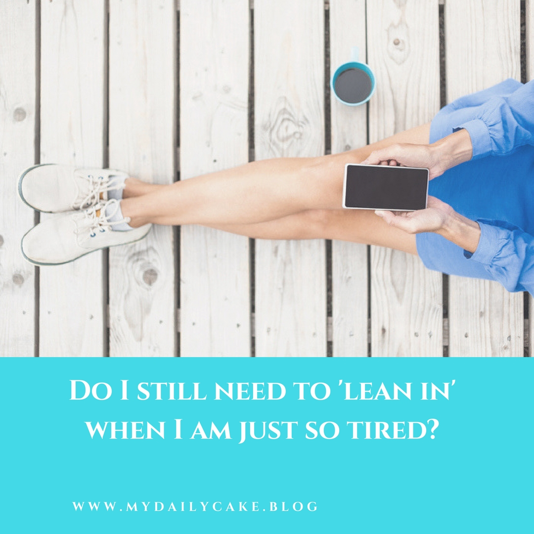 Do I still need to 'lean in' when I am just so tired?