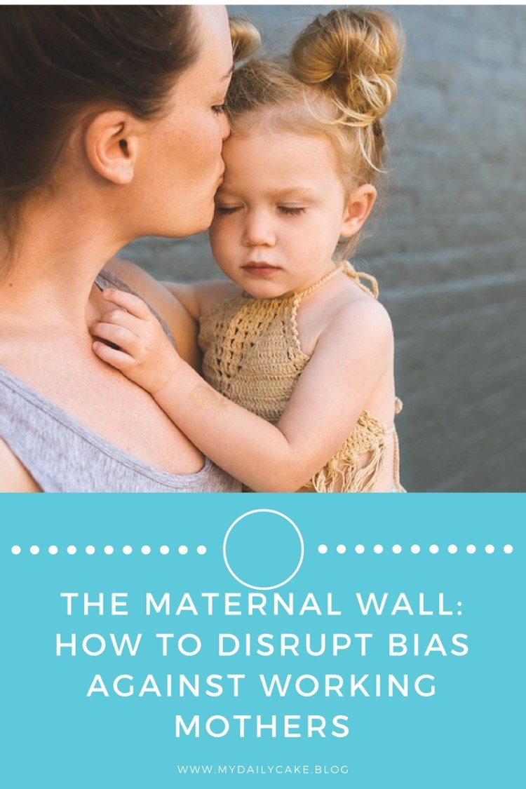 The Maternal Wall: How to Disrupt Bias Against Working Mothers