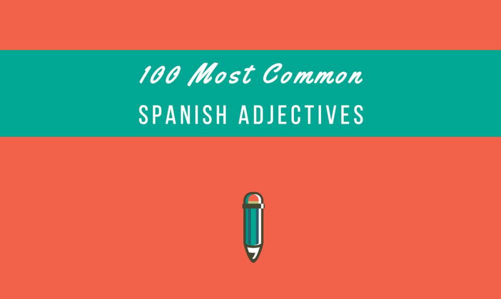 medium resolution of 100 Most Common Spanish Adjectives + PDF - My Daily Spanish