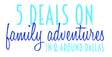 5 deals on family adventures in dallas