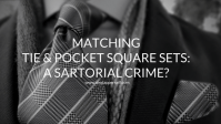 Matching Tie And Pocket Square Sets: The Horror (?) - My ...