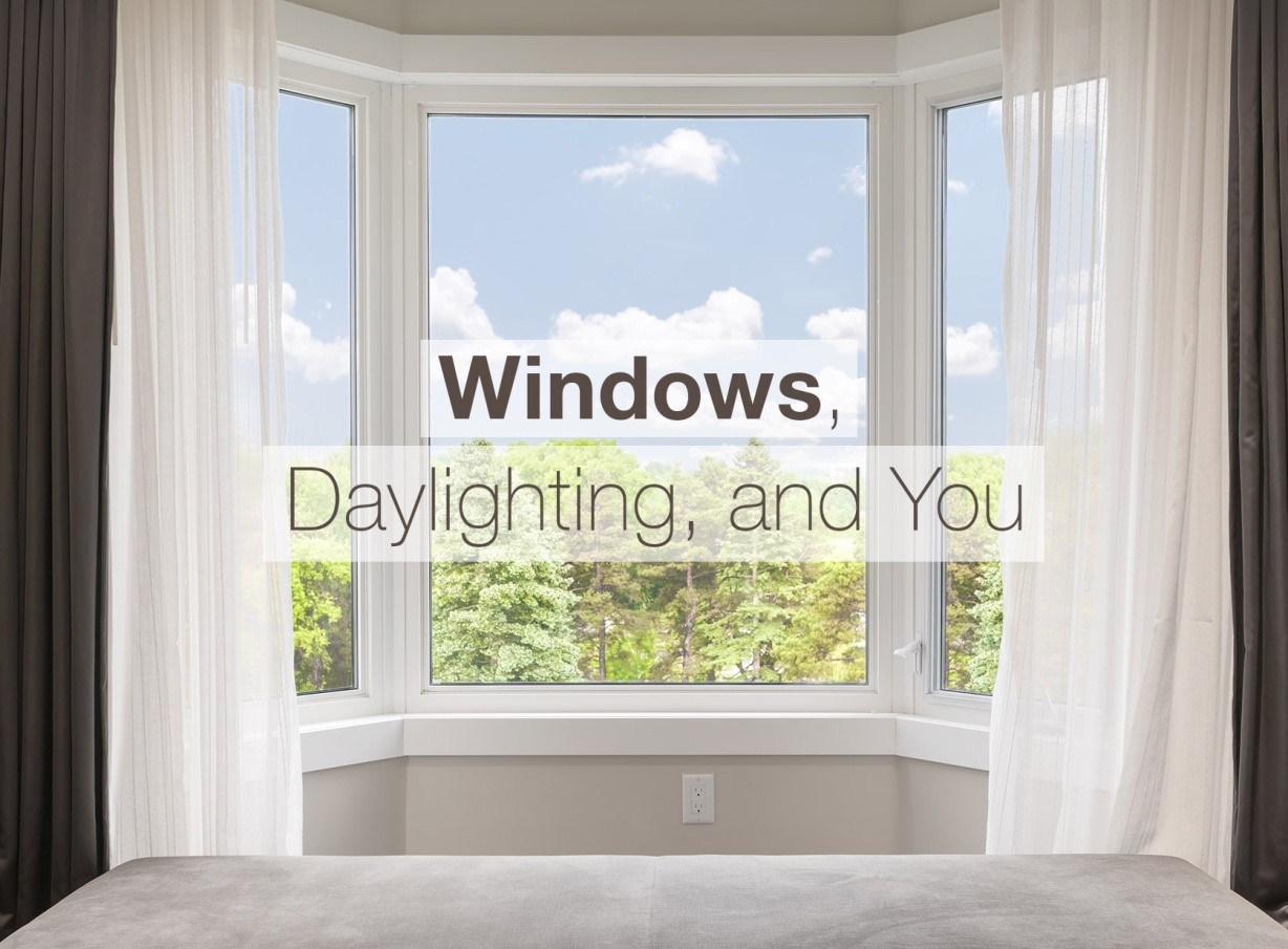 Windows, Daylighting, And You