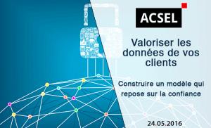 #eMARKETING - Valoriser les données de vos clients: un modèle qui repose sur la confiance - By ACSEL @ Paris | Île-de-France | France