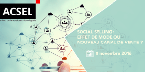 # e-MARKETING - Social Selling : effet de mode ou nouveau canal de vente ? - By ACSEL @ GS1 | Paris | Île-de-France | France